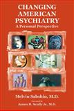 Changing American Psychiatry : A Personal Perspective, Sabshin, Melvin, 1585623075
