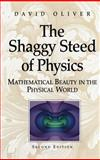 The Shaggy Steed of Physics : Mathematical Beauty in the Physical World, Oliver, David, 0387403078