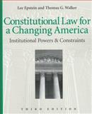 Constitutional Law for a Changing America : Institutional Powers and Constraints, Epstein, Lee and Walker, Thomas G., 1568023073