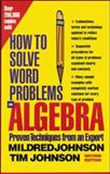 How to Solve Word Problems in Algebra : Proven Techniques from an Expert, Johnson, Mildred and Johnson, Timothy, 0071343075