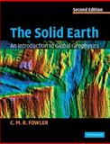 The Solid Earth : An Introduction to Global Geophysics, Fowler, C. M. R., 0521893070