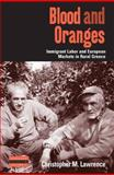 Blood and Oranges : Immigrant Labor and European Markets in Rural Greece, Lawrence, Denis and Lawrence, Christopher M., 1845453077