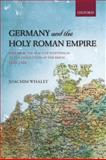 Germany and the Holy Roman Empire : Volume II: the Peace of Westphalia to the Dissolution of the Reich, 1648-1806, Whaley, Joachim, 0199693072