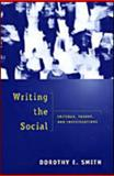 Writing the Social : Critique, Theory, and Investigations, Smith, Dorothy E., 0802043070