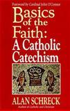 Basics of the Faith : A Catholic Catechism, Schreck, Alan, 0892833076