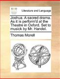 Joshua a Sacred Drama As It Is Perform'D at the Theatre in Oxford Set to Musick by Mr Handel, Thomas Morell, 1170613071