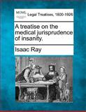 A treatise on the medical jurisprudence of Insanity, Isaac Ray, 1240143079