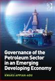 Governance of the Petroleum Sector in an Emerging Developing Economy, Appiah-Adu, Kwaku, 1409463079