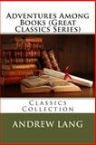Adventures among Books (Great Classics Series), Andrew Lang, 1492773077
