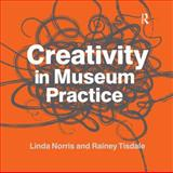 Creativity in Museum Practice, Norris, Linda and Tisdale, Rainey, 161132307X