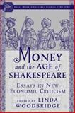 Money and the Age of Shakespeare : Essays in New Economic Criticism, , 140396307X