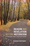 Reason Revelation Before Historicism : Strauss and Fackenheim, Portnoff, Sharon Jo, 1442643072