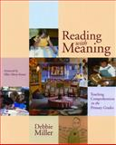 Reading with Meaning : Teaching Comprehension in the Primary Grades, Miller, Debbie S., 1571103074
