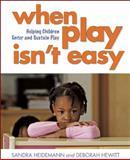 When Play Isn't Easy, Sandra Heidemann and Deborah Hewitt, 1605543071