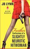 Further Confessions of a Slightly Neurotic Hitwoman, J. B. Lynn, 0062233084