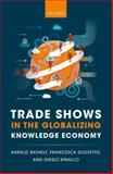 Trade Shows in the Globalizing Knowledge Economy, Bathelt, Harald and Golfetto, Francesca, 0199643083