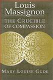 Louis Massignon : The Crucible of Compassion, Gude, Mary L., 026801308X
