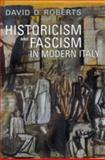 Historicism and Fascism in Modern Italy, Roberts, David D., 0802093086