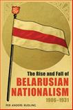 The Rise and Fall of Belarusian Nationalism, 1906Â¿1931, Rudling, Per Anders, 0822963086