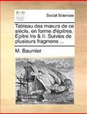 Tableau des Murs de Ce Siècle, en Forme D'Épitres Epitre Ire and II Suivies de Plusieurs Fragmens, M. Baumier, 1140893084