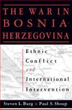 The War in Bosnia-Herzegovina : Ethnic Conflict and International Intervention, Burg, Steven L. and Shoup, Paul S., 1563243083