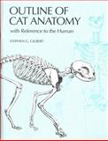 Outline of Cat Anatomy with Reference to the Human, Gilbert, Stephen G. and Gilbert, Cheralea, 0802083080
