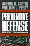 Preventive Defense : A New Security Strategy for America, Carter, Ashton B., 0815713088