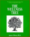 The Wellness Tree : Dynamic Six-Step Program for Rejuvenating Health the Creating Optimal Wellness, O'Brien, Justin, 0936663081