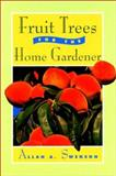 Fruit Trees for the Home Gardener, Allan A. Swenson, 1558213082