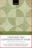 Language and Communication at Work : Discourse, Narrativity, and Organizing, Francois Cooren, Eero Vaara, Ann Langley, Haridimos Tsoukas, 0198703082