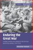 Enduring the Great War : Combat, Morale and Collapse in the German and British Armies, 1914-1918, Watson, Alexander, 0521123089