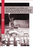 New Capitalists : Law, Politics, and Identity Surrounding Casino Gaming on Native American Land, Darian-Smith, Eve, 053461308X