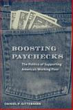 Boosting Paychecks : The Politics of Supporting America's Working Poor, Gitterman, Daniel P., 0815703082