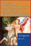 Forensic and Medico-Legal Aspects of Sexual Crimes and Unusual Sexual Practices, Aggrawal, Anil, 1420043080