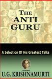 The Anti Guru, U. G. Krishnamurti, 1461013089