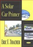 A Solar Car Primer, Thacher, Eric F., 159033308X