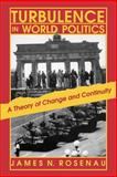 Turbulence in World Politics : A Theory of Change and Continuity, Rosenau, James N., 0691023085
