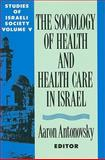 The Sociology of Health and Health Care in Israel Vol. 5, , 0887383084