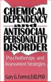 Chemical Dependency and Antisocial Personality Disorder : Psychotherapy and Assessment Strategies, Forrest, Gary G., 1560243082