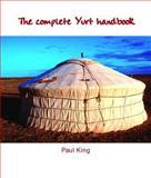 The Complete Yurt Handbook, Paul King, 1899233083