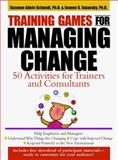 Training Games for Managing Change : 50 Activities for Trainers and Consultants, Schmidt, Suzanne A. and Sujansky, Joanne G., 0071343083