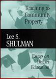 Teaching As Community Property : Essays on Higher Education, Shulman, Lee S., 047062308X