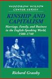 Kinship and Capitalism : Marriage, Family, and Business in the English-Speaking World, 1580-1740, Grassby, Richard, 052103308X