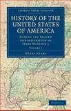 History of the United States of America (1801-1817): Volume 7 : During the Second Administration of James Madison 1, Adams, Henry, 1108033083