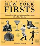 The Book of New York Firsts : Unusual, Arcane, and Fascinating Facts in the Life of New York City, Moscow, Henry, 0815603088