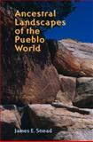 Ancestral Landscapes of the Pueblo World, Snead, James E., 0816523088