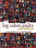 Log Cabin Quilts with Attitude, Sharon V. Rotz, 0896893081