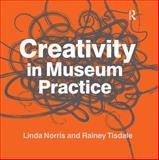 Creativity in Museum Practice, Norris, Linda and Tisdale, Rainey, 1611323088