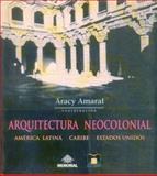 Arquitectura Neocolonial : América Latina, Caribe, Estados Unidos, Amaral Aracy (coord.), 8585373083