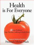Health Is for Everyone, Frederick Mickel Huck, 1449053084